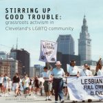Stirring Up Good Trouble: Grassroots Activism in Cleveland's LGBTQ community