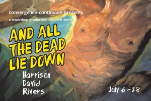 AND ALL THE DEAD LIE DOWN a workshop production of...