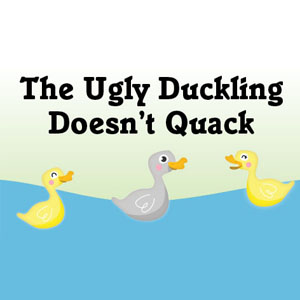 The Ugly Duckling Doesn't Quack