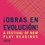 ¡OBRAS EN EVOLUCIÓN 2018! A Festival of New Play Readings