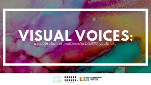 Visual Voices: a celebration of multimedia LGBTQ youth art