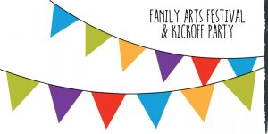 Family Arts Festival and Kickoff Party