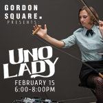 Gordon Square Presents: Uno Lady