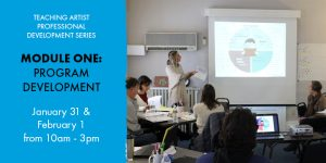 MODULE ONE Program Development: Teaching Artist Preparedness