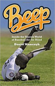 Author David Wanczyk – Beep: Inside the Unseen World of Blind Baseball