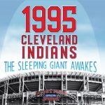 1995 Cleveland Indians: the Sleeping Giant Awakes