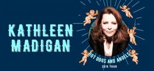 KATHLEEN MADIGAN: Hot Dogs and Angels Tour