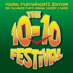 The 10-10 Festival: Young Playwrights Edition