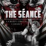 The Seance, a Creepy Circus Cabaret