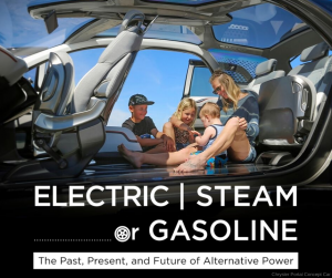 ELECTRIC, STEAM OR GASOLINE: The Past, Present and Future of Alternative Power - POSTPONED