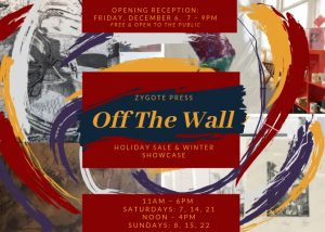 Zygote Press Off the Wall Holiday Show and Sale Op...