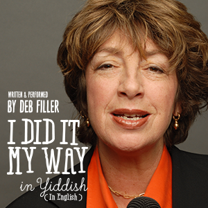 One-Woman Theatrical Performance: Deb Filler's I Did It My Way In Yiddish (In English)