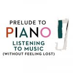 Prelude to Piano: Listening to Music (without Feeling Lost) - postponed