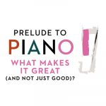 Prelude to Piano: What Makes It Great (and Not Just Good)? - postponed