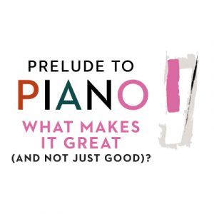 Prelude to Piano: What Makes It Great (and Not Jus...