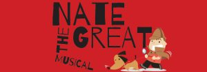 Nate the Great the Musical (Postponed)