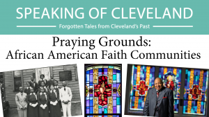 Speaking of Cleveland | Praying Grounds: African American Faith Communities