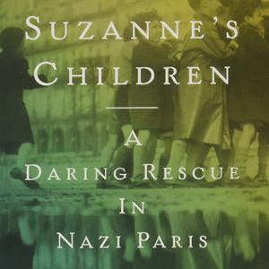 Book Talk: Suzanne's Children: A Daring Rescue In Nazi Paris