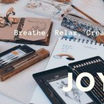 Breathe, Relax, Create: JOY