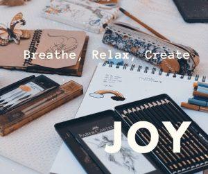 Breathe, Relax, Create: JOY