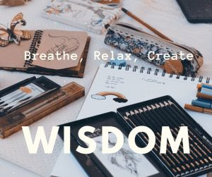 Breathe, Relax, Create: WISDOM