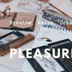 Breathe, Relax, Create: PLEASURE