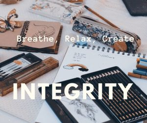 Breathe. Relax. Create: INTEGRITY