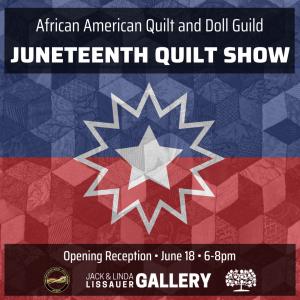 Juneteenth Quilt Show Opening Reception