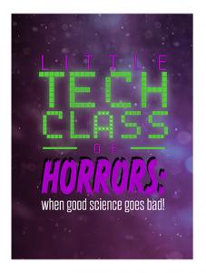 Little Tech Class of Horrors: When Good Science Go...