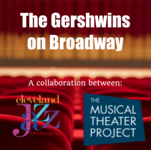 """Cleveland Jazz Orchestra/The Musical Theater Project present """"The Gershwins on Broadway"""""""